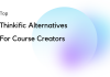 Thinkific Alternatives